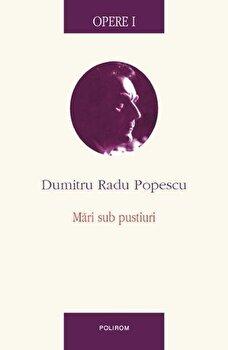 Opere I. Mari sub pustiuri/Dumitru Radu Popescu poza cate