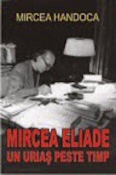 Mircea Eliade - un urias peste timp/Mircea Handoca poza