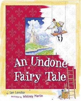 An Undone Fairy Tale, Hardcover/Ian Lendler poza cate
