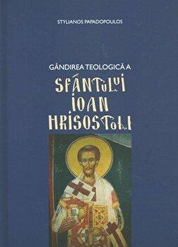 Gandirea teologica a Sfantului Ioan Hrisostom/Stelianos Papadopoulos poza cate