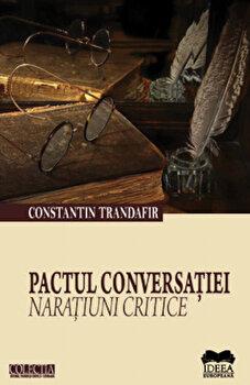Pactul conversatiei - Naratiuni critice/Constantin Trandafir