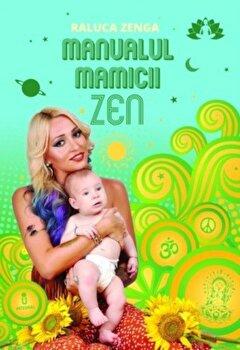 Manualul mamicii Zen/Raluca Zenga imagine elefant.ro 2021-2022