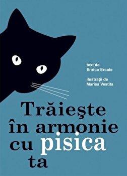 Traieste in armonie cu pisica ta/Enrico Ercole imagine elefant.ro 2021-2022