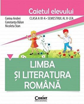Limba si literatura romana. Caietul elevului pentru clasa a III-a, semestrul al II-lea/Constanta Balan, Corina Andrei, Nicoleta Stan