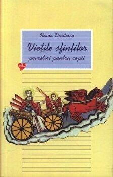 Vietile sfintilor. Povestiri pentru copii, Vol 2/Ileana Vasilescu imagine elefant 2021