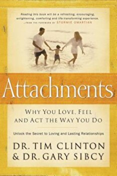 Attachments: Why You Love, Feel, and ACT the Way You Do, Paperback/Tim Clinton imagine