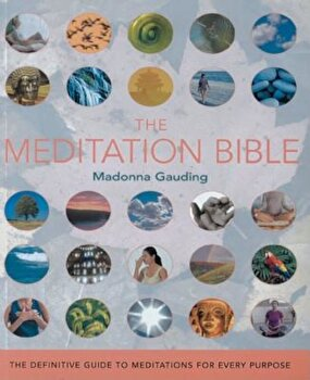 The Meditation Bible: The Definitive Guide to Meditations for Every Purpose, Paperback/Madonna Gauding poza cate