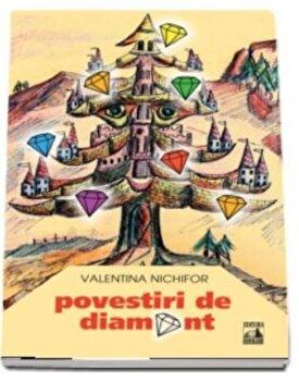 Povestiri de diamant (Valentina Nichifor)/Valentina Nichifor poza cate
