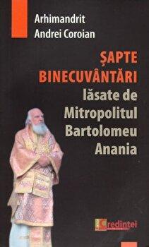 Sapte binecuvantari lasate de Mitropolitul Bartolomeu Anania/Andrei Coroian imagine