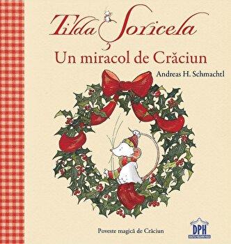Tilda Soricela - Un miracol de Craciun/Andreas H. Schmachtl