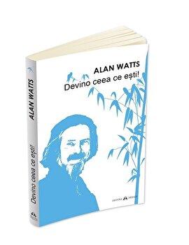 Devino ceea ce esti/Alan Watts imagine elefant.ro