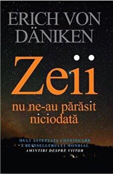 Zeii nu ne-au parasit niciodata/Erich Von Daniken imagine elefant.ro 2021-2022