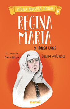 Regina Maria si Marea Unire/Simona Antonescu