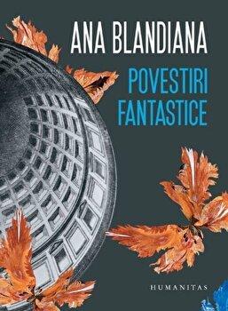 Povestiri fantastice/Ana Blandiana imagine elefant.ro 2021-2022