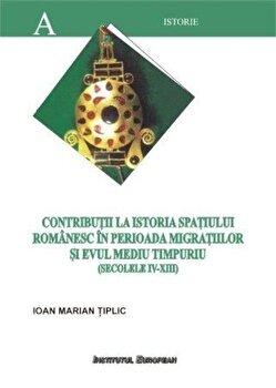Contributii la istoria spatiului romanesc in perioada migratiilor si Evul Mediu timpuriu/Tiplic Ioan Marian