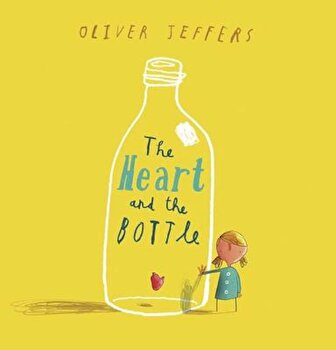 The Heart and the Bottle, Hardcover/Oliver Jeffers poza cate