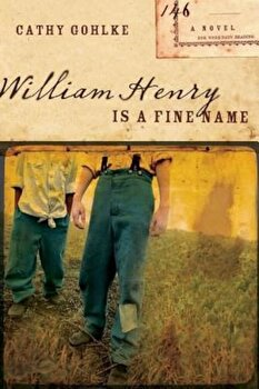 William Henry Is a Fine Name, Paperback/Cathy Gohlke poza cate