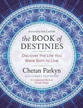 The Book of Destinies: Discover the Life You Were Born to Live, Paperback/Chetan Parkyn poza cate