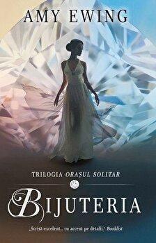 Bijuteria (Vol 1 din Trilogia Orasul solitar)/Amy Ewing