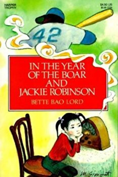 In the Year of the Boar and Jackie Robinson, Paperback/Bette Bao Lord poza cate
