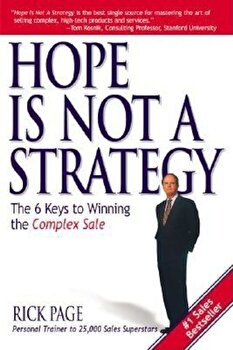 Hope Is Not a Strategy: The 6 Keys to Winning the Complex Sale, Paperback/Rick Page imagine