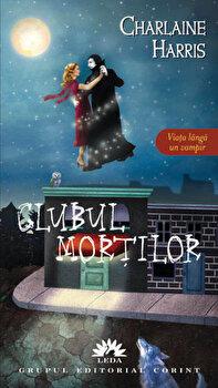 Clubul mortilor, Vampirii Sudului, Vol. 3/Charlaine Harris