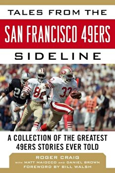 Tales from the San Francisco 49ers Sideline: A Collection of the Greatest 49ers Stories Ever Told, Hardcover/Roger Craig poza cate