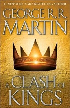 A Clash of Kings: A Song of Ice and Fire: Book Two, Hardcover/George R. R. Martin poza cate