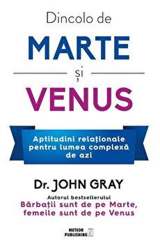 Dincolo de Marte si Venus/Dr. John Gray imagine elefant.ro 2021-2022