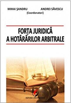 Forta juridica a hotararilor arbitrale/Mihai Sandru, Andrei Savescu poza cate
