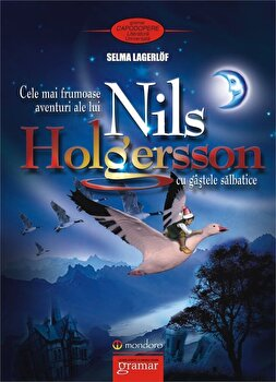 Cele mai frumoase aventuri ale lui Nils Holgersson cu gastele salbatice/Selma Lagerlof