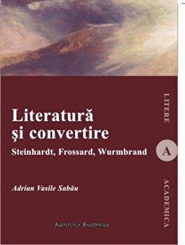 Literatura si convertire/Adrian Vasile Sabau imagine