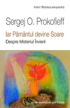 Iar Pamantul devine soare/Sergej O. Prokofieff imagine elefant.ro 2021-2022
