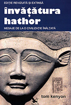 Invatatura Hathor. Mesaje de la o civilizatie inaltata/Tom Kenyon imagine