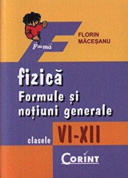 Fizica. Formule si notiuni generale pentru clasele VI-XII - Editie 2014/Florin Macesanu