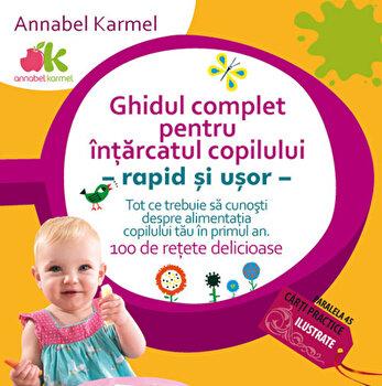 Ghidul complet pentru intarcatul copilului - rapid si usor/Annabel Karmel imagine elefant.ro 2021-2022