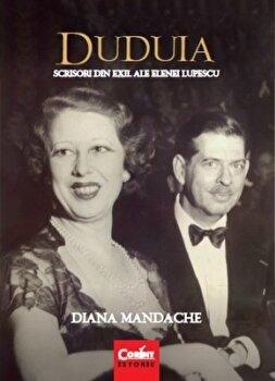 Duduia. Scrisori din exil ale Elenei Lupescu/Diana Mandache poza cate