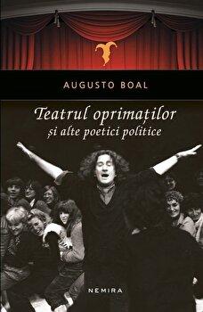 Teatrul oprimatilor si alte poetici politice/Augusto Boal poza cate