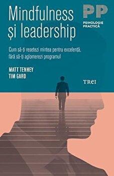 Mindfulness si Leadership/Matt Tenney, Tim Gard imagine elefant.ro 2021-2022