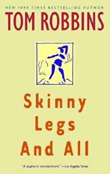 Skinny Legs and All, Paperback/Tom Robbins poza cate