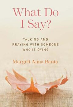 What Do I Say': Talking and Praying with Someone Who Is Dying, Paperback/Margrit Anna Banta image0
