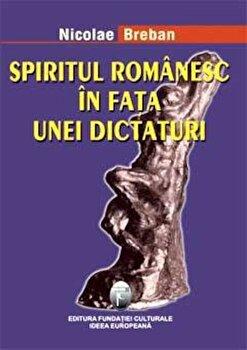 Spiritul romanesc in fata unei dictaturi/Nicolae Breban poza cate