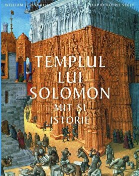 Templul lui Solomon. Mit si istorie/William J. Hambin, David Rolph Seel imagine elefant.ro 2021-2022
