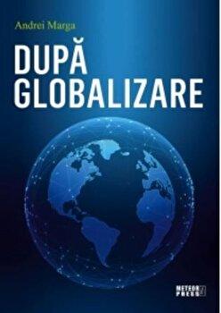 Dupa Globalizare/Andrei Marga imagine elefant.ro