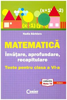Matematica. Invatare, aprofundare, recapitulare. Teste pentru clasa a VI-a/Nadia Barbieru