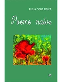 Poeme naive/Elena Otilia Pirlea