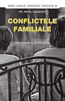 Conflictele familiale. Prevenire si rezolvare/Pr. Pavel Gumerov imagine