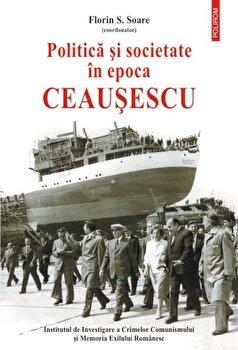 Coperta Carte Politica si societate in epoca Ceausescu