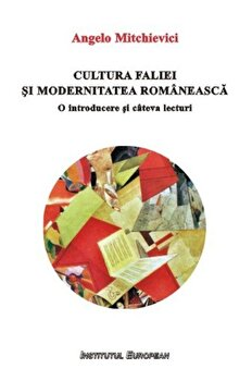 Cultura faliei si modernitatea romaneasca. O introducere si cateva lecturi/Angelo Mitchievici imagine