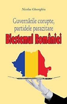 Guvernele corupte, partidele parazitare. Blestemul Romaniei/Nicolae Gheorghiu poza cate